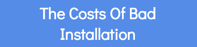 The Costs Of Bad Installation